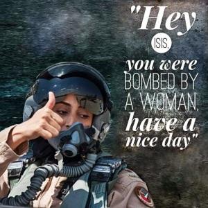 """""""يا داعش، لقد تم قصفك من قبل امرأة، يوما سعيدا"""""""